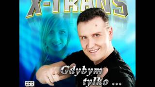 X-TRANS  -  Gdybym tylko 2012 - Mr Magic vers. - HIT z Must Be!!