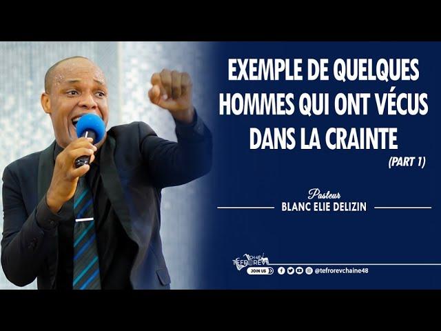 Exemple de quelques hommes qui ont vecus dans la crainte 1ère Partie   Pasteur Blanc Elie DELIZIN