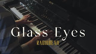 Glass Eyes - Radiohead (Piano Cover)