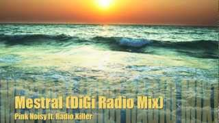 Pink Noisy ft. Radio Killer - Mestral (DiGi Radio Mix)