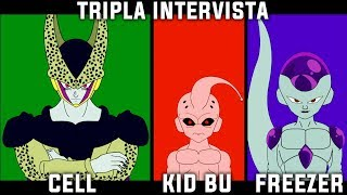 CELL, KID BU E FREEZER - TRIPLA INTERVISTA