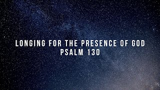 4.26.2020 Longing For the Presence of God (Ps 130)