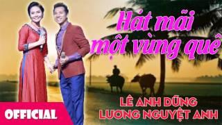 Hát Mãi Một Vùng Quê - Lê Anh Dũng ft. Lương Nguyệt Anh [Official Audio]