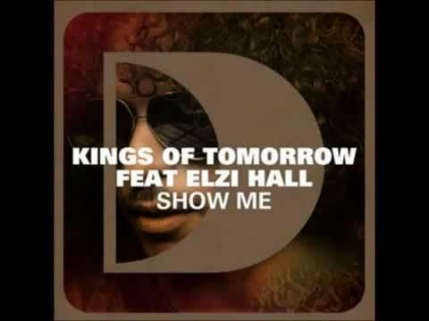 Kings Of Tomorrow Feat. Elzi Hall - Show Me (2012)