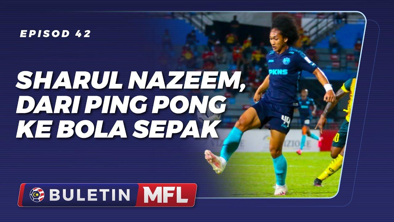 Buletin MFL EP42 - Pertahanan Selangor FC, Sharul Nazeem Zulpakar, dari ping pong ke bola sepak