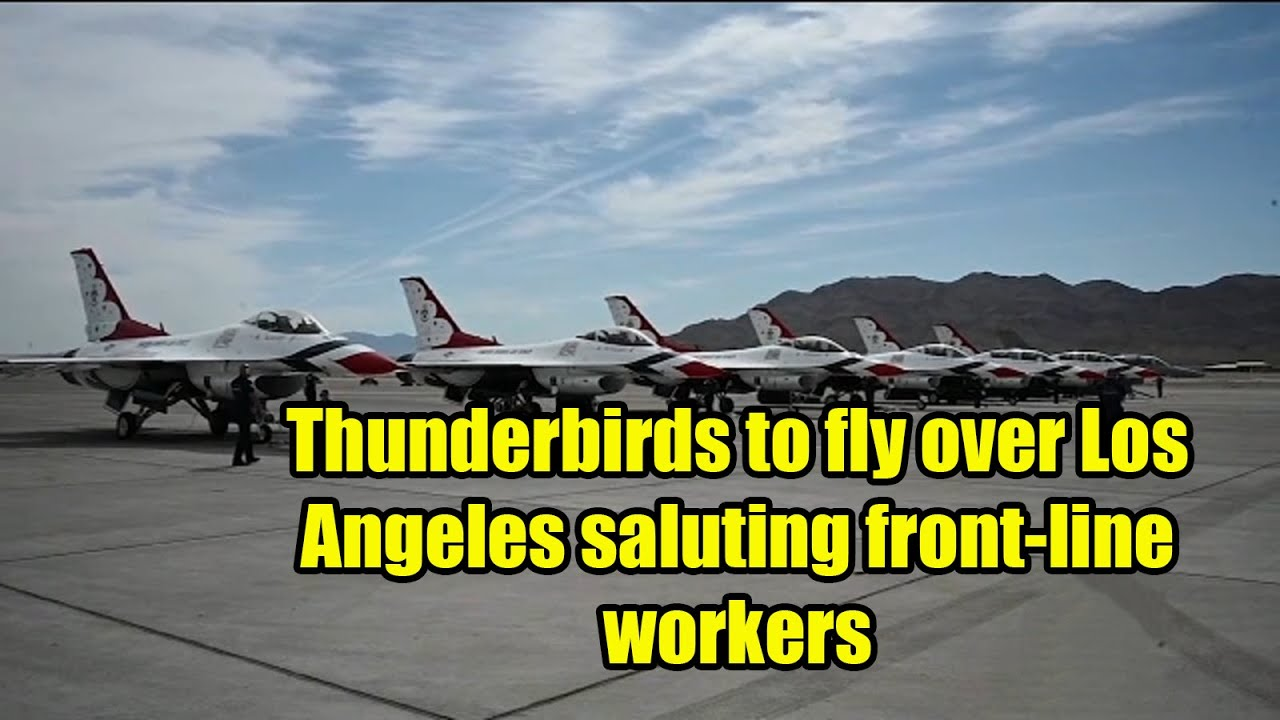 WATCH TODAY: Thunderbirds to fly over Los Angeles saluting front ...