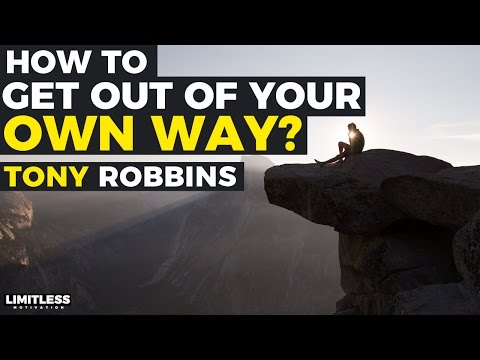 How to Get Out of Your Own Way?  - Tony Robbins