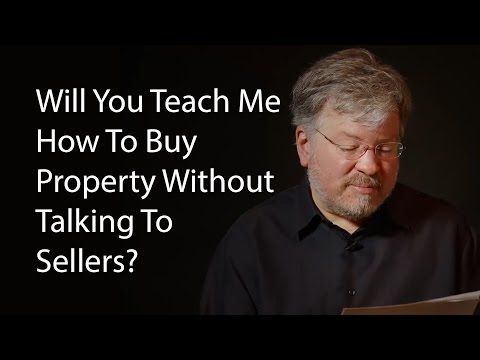 Will You Teach Me How To Buy Property Without Talking To Sellers?