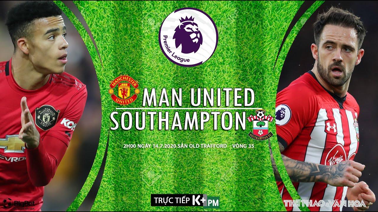 SOI KÈO MU – Southampton (2h00 ngày 14/7). Nhận định vòng 35 giải Ngoại hạng Anh. Trực tiếp K+PM