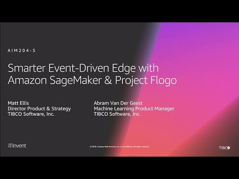 AWS re:Invent 2018: Smarter Event-Driven Edge with Amazon SageMaker & Project Flogo (AIM204-S)