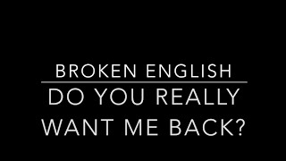 Broken English - Do You Really Want Me Back? lyrics + traducción español