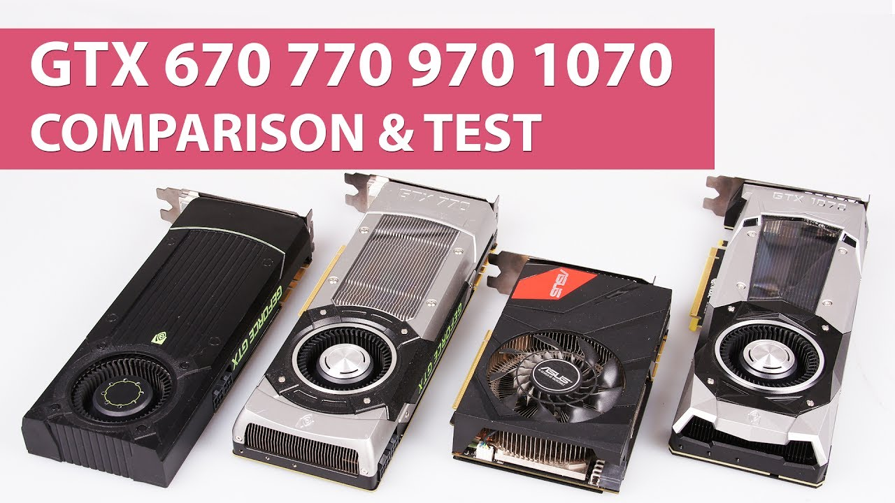 NVIDIA GeForce GTX 670 vs  770 vs  970 vs  1070 Benchmark & Comparison