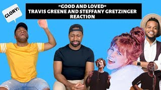 Good And Loved - Travis Greene & Steffany Gretzinger (Official Music Video REACTION)