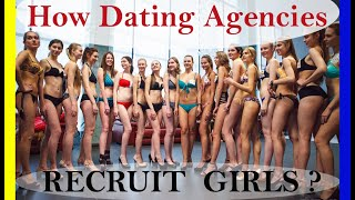 HOW and FROM WHERE Dating and Marriage Agencies ACTUALLY FIND BEAUTIFUL YOUNG LADIES?