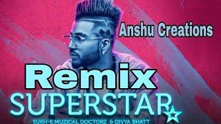 Superstar Sukhe | Remix [ Bass Boosted ] | Jaani | New Song 2017 | Anshu Creations