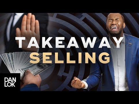 The Power of Takeaway Selling - How To Sell High-Ticket Products & Services Ep. 18