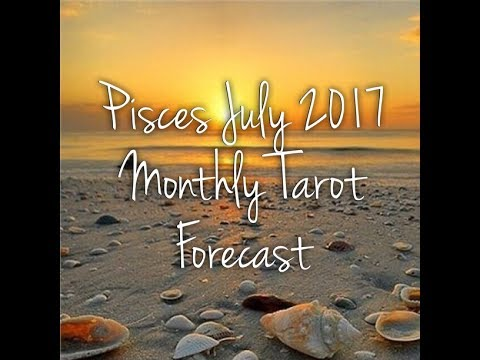 Pisces July 2017 Monthly Tarot Forecast