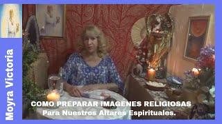 COMO PREPARAR IMAGENES RELIGIOSAS- Para Nuestros Altares Espirituales- Parte #1