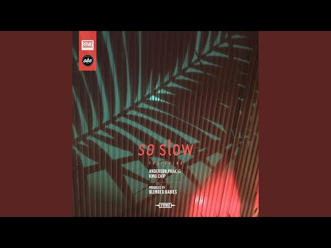 So Slow (feat. Anderson .Paak, King Chip)