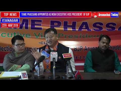 TAME PHASSANG APPOINTED AS NEW EXECUTIVE VICE PRESIDENT OF STATE BJP; CLARIFY VARIOUS ISSUES