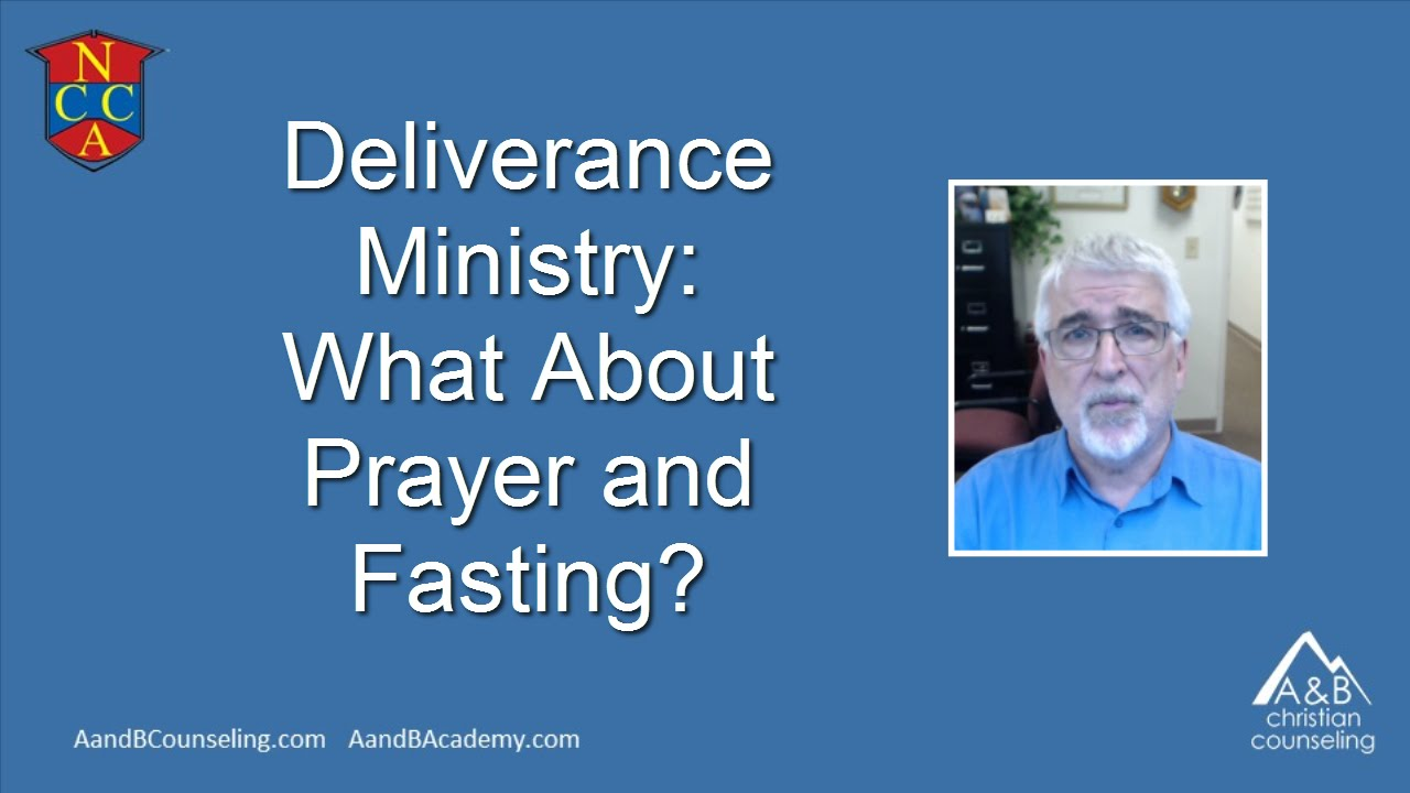 Does Deliverance Ministry Require Prayer and Fasting?