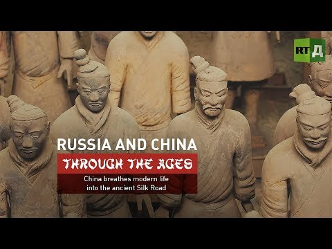 Russia and China: Through the Ages. China breathes modern life into the ancient Silk Road