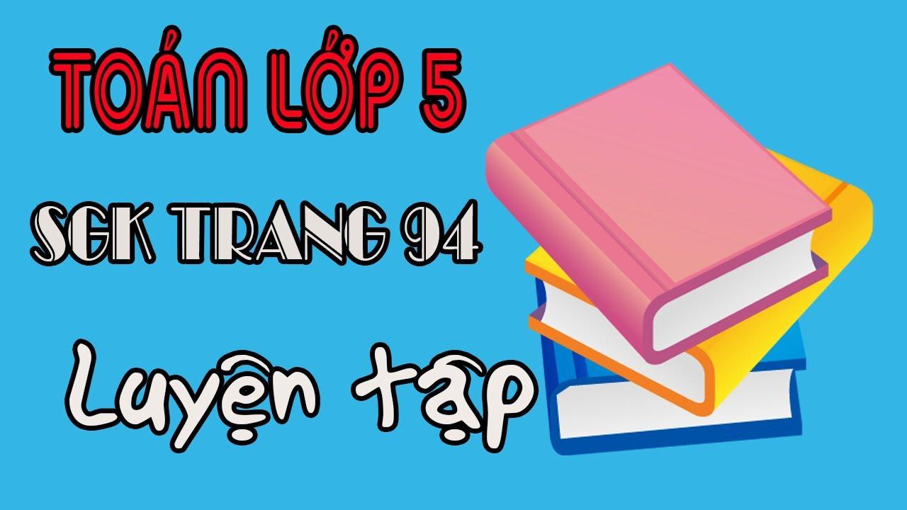 Toán lớp 5 trang 94 luyện tập sách giáo khoa