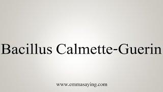 How To Say Bacillus Calmette-Guerin