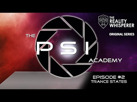 The Psi Academy - S01E02: Trance States : RealityWhisperer.com
