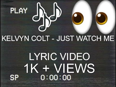Kelvyn Colt Just Watch Me Lyric Video Justwatchme Youtube