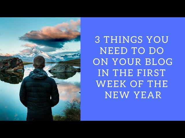 3 Things You Need To Do On your Blog in The First Week of 2019