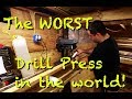 The WORST Drill Press in the world!