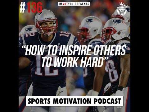 How to Inspire Others to Work Hard | Sports Motivation Podcast #136