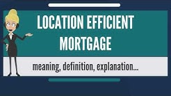 What is LOCATION EFFICIENT MORTGAGE? What does LOCATION EFFICIENT MORTGAGE mean?