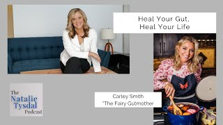 Heal Your Gut, Heal your life with Carley Smith, the Fairy Gutmother