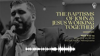 THE BAPTISMS OF JOHN & JESUS WORKING TOGETHER | Stephen Powell