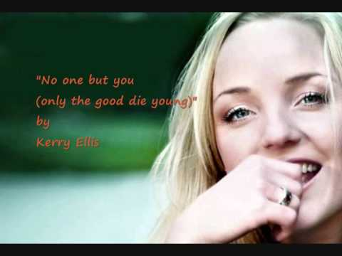 """""""No one but you (only the good die young)"""" by Kerry Ellis"""