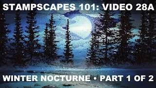 Stampscapes 101: Video 28A.  Winter Nocturne.  Part 1 of 2.