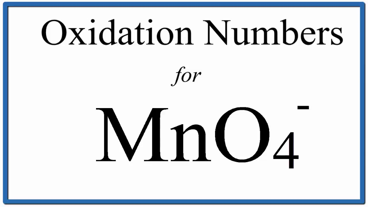 how to find the oxidation number for mn in the mno4 ion  [ 1280 x 720 Pixel ]