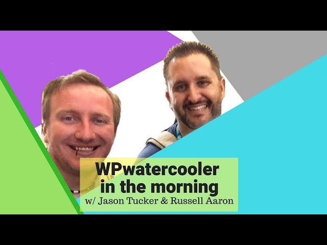 EP276 - WPwatercooler in the morning w/ Jason Tucker & Russell Aaron - WPwatercooler