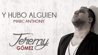 Y Hubo Alguien Marc Anthony Cover by Jeremy Gómez