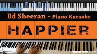 Ed Sheeran - Happier - LOWER Key (Piano Karaoke / Sing Along)
