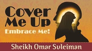 Cover Me Up - Embrace Me! ᴴᴰ ┇ Amazing Reminder ┇ by Sheikh Omar Suleiman ┇ TDR Production ┇