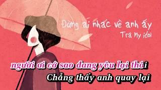 Đừng Ai Nhắc Về Anh Ấy - Trà My Idol「KARAOKE」