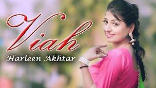 Latest Punjabi Sings 2017 - Viah - Harleen Akhtar -  Goyal Music Official Song 2017