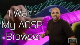 Get Back the AOSP Browser With or Without Root