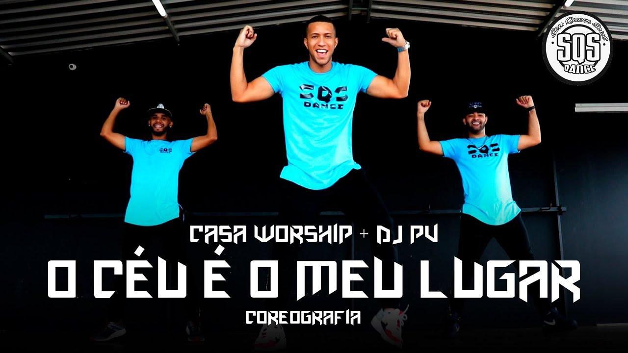 O Céu É O Meu Lugar - Casa Worship + DJ PV | SQS Coreografia Gospel