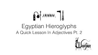 Egyptian Hieroglyphs - A Quick Lesson In Adjectives Pt. 2