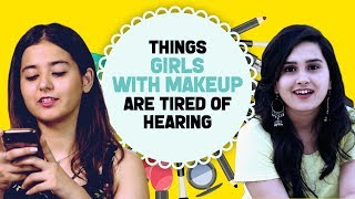 THINGS GIRLS WITH MAKE UP ARE TIRED OF HEARING | HASLEY INDIA
