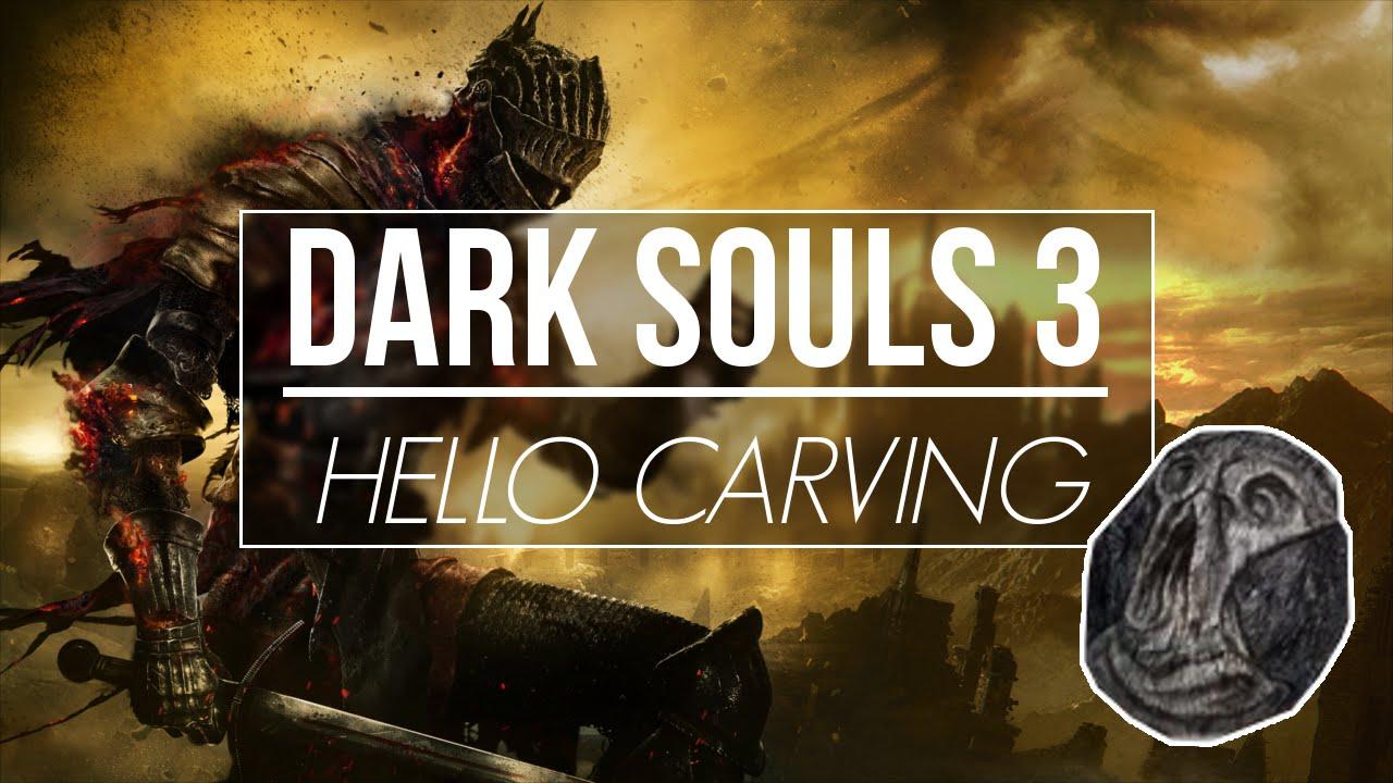 Dark souls hello carving youtube
